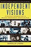 Independent visions : a critical introduction to recent independent American film / Donald Lyons