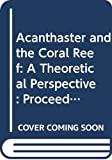 Acanthaster and the coral reef : a theoretical perspective ; proceedings of a workshop held at the Australian Institute of Marine Science, Townsville, Aug. 6-7, 1988 / R.H. Bradbury(Ed.)