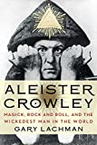 Aleister Crowley : magick, rock and roll, and the wickedest man in the world / Gary Lachman