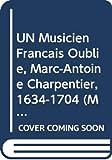 Un musicien français oublié, Marc-Antoine Charpentier, 1634-1704 / Claude Crussard