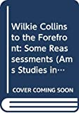 Wilkie Collins to the forefront : some reassessments / edited by Nelson Smith and R.C. Terry