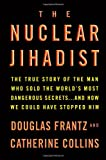 The nuclear jihadist : the true story of the man who sold the world's most dangerous secrets -- and how we could have stopped him / Douglas Frantz and Catherine Collins
