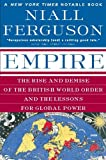 Empire : the rise and demise of the British world order and the lessons for global power / Niall Ferguson