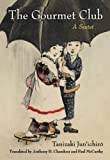 The Gourmet Club : a sextet / Jun'ichirō Tanizaki ; translated by Anthony H. Chambers and Paul McCarthy