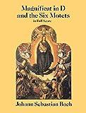 Magnificat in D ; and, The six motets / Johann Sebastian Bach ; from the Bach-Gesellschaft edition