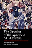 The opening of the Apartheid mind : options for the new South Africa / Heribert Adam and Kogila Moodley