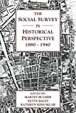 The Social survey in historical perspective, 1880-1940 / edited by Martin Bulmer, Kevin Bales, and Kathryn Kish Sklar