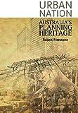 Urban nation : Australia's planning heritage / Robert Freestone