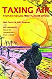 Taxing air : facts & fallacies about climate change / Robert Carter & John Spooner with Bill Kininmonth, Martin Feil, Stewart Franks, Bryan Lelylalnd