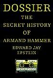 Dossier : the secret history of Armand Hammer / Edward Jay Epstein