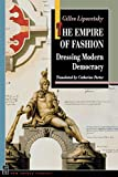 The empire of fashion : dressing modern democracy / Gilles Lipovetsky ; translated by Catherine Porter ; with a foreword by Richard Sennett
