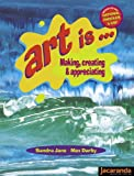 Art is -- making, creating & appreciating / Sandra Jane, Max Darby