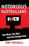 Notorious Australians : the mad, the bad and the dangerous / Toby Creswell