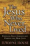 The Jesus who never lived / H. Wayne House