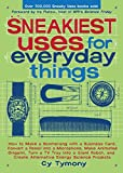 Sneakiest uses for everyday things : how to make a boomerang with a business card, convert a pencil into a microphone, make animated origami, turn a TV tray into a giant robot, and create alternative energy science projects / Cy Tymony