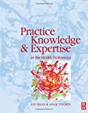 Practice knowledge and expertise in the health professions / edited by Joy Higgs and Angie Titchen