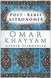 Omar Khayyam : poet, rebel, astronomer / Hazhir Teimourian