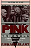 The pink triangle : the Nazi war against homosexuals / Richard Plant
