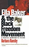 Ella Baker and the Black Freedom Movement : a radical democratic vision / Barbara Ransby