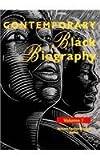Contemporary Black biography. profiles from the international Black community / Barbara Carlisle Bigelow, editor