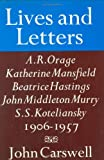 Lives and letters : A. R. Orage, Beatrice Hastings, Katherine Mansfield, John Middleton Murry, S. S. Koteliansky, 1906-1957 / by John Carswell