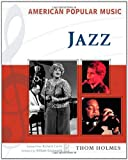 Jazz / Thom Holmes ; foreword by William Duckworth