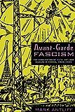 Avant-garde fascism : the mobilization of myth, art, and culture in France, 1909-1939 / Mark Antliff