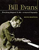 Bill Evans : everything happens to me - a musical biography / Keith Shadwick