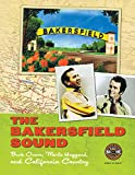 The Bakersfield sound : Buck Owens, Merle Haggard, and California country / with essays by Scott B. Bomar, Randy Poe, and Robert Price ; introduction by Dwight Yoakam