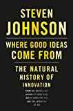 Where good ideas come from : the natural history of innovation / Steven Johnson