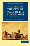 History of the City of Rome in the Middle Ages / Ferdinand Gregorovius, Translated by Annie Hamilton