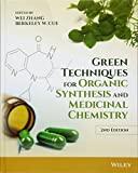 Green techniques for organic synthesis and medicinal chemistry / editors, Wei Zhang, Berkeley W. Cue