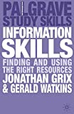 Information skills : finding and using the right resources / Jonathan Grix, Gerald Watkins