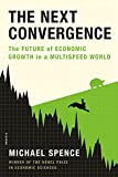 The next convergence : the future of economic growth in a multispeed world / Michael Spence