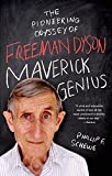 Maverick genius : the pioneering odyssey of Freeman Dyson / Phillip F. Schewe