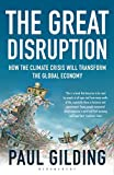 The great disruption : how the climate crisis will transform the global economy / Paul Gilding
