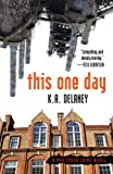 This one day : A Max Tyger crime novel / K. A. Delaney