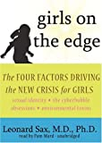 Girls on the edge : the four factors driving the new crisis for girls : sexual identity, the cyberbubble, obsessions, environmental toxins / Leonard Sax