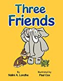 Three friends / by Nalini A. Londhe ; illustrated by Paul Cox