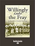 Willingly into the fray : one hundred years of Australian Army nursing / editor and compiler, Catherine McCullagh