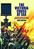 The victoria cross at sea : The sailors, marines and naval airmen awarded britain's highest honor