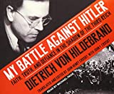 My battle against Hitler / Dietrich von Hildebrand ; translated and edited by John Henry Crosby, with John F. Crosby