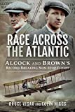 Race across the atlantic : Alcock and brown's record-breaking non-stop flight