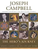 The hero's journey : Joseph Campbell on his life and work / Joseph Campbell ; edited and with an introduction by Phil Cousineau ; foreword by Stuart L. Brown