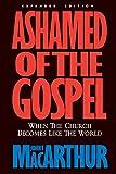Ashamed of the gospel : when the Church becomes like the world / John F. MacArthur, Jr