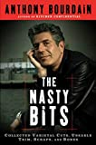 The nasty bits : collected varietal cuts, usable trim, scraps, and bones / Anthony Bourdain