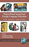 Project-based second and foreign language education : past, present, and future / edited by Gulbahar H. Beckett and Paul Chamness Miller