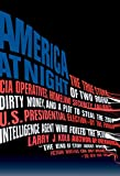 America at night : the true story of two rogue CIA operatives, homeland security failures, dirty money, and a plot to steal the 2004 U.S. presidential election -- by the former intelligence agent who foiled the plan / Larry J. Kolb