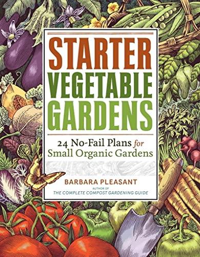 Starter vegetable gardens : 24 no-fail plans for small organic gardens /