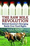 The raw milk revolution : behind America's emerging battle over food rights / David E. Gumpert ; foreword by Joel Salatin